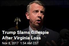 Trump Slams Gillespie After Virginia Loss