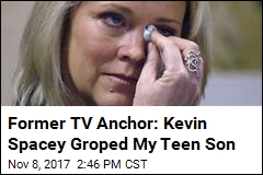 Former TV Anchor: Kevin Spacey Groped My Teen Son