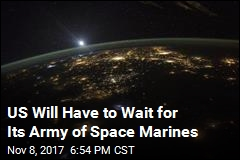 US Will Have to Wait for Its Army of Space Marines