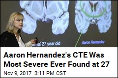 Aaron Hernandez's CTE Was Most Severe Ever Found at 27