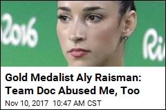 Gold Medalist Aly Raisman: Team Doc Abused Me, Too