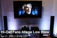 Hi-Def Fans Allege Low Blow