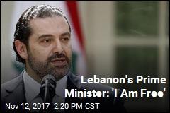 Lebanon's Prime Minister: 'I Am Free'