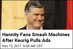 Keurig Pulls Ads From Hannity, and Angry Fans React