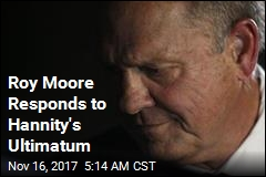 Moore Responds to Hannity Ultimatum