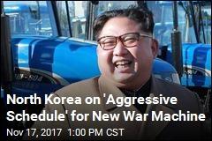 North Korea on 'Aggressive Schedule' for New War Machine
