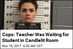 Cops: Teacher Was Waiting for Student in Candlelit Room