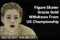 Figure Skater Gracie Gold Withdraws From US Championship