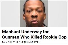 Manhunt Underway for Gunman Who Killed Rookie Cop