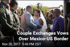 Couple Exchanges Vows Over Mexico-US Border
