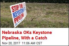 Nebraska OKs Keystone Pipeline, With a Catch