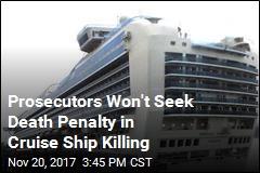 Prosecutors Won't Seek Death Penalty in Cruise Ship Killing