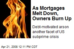 As Mortgages Melt Down, Owners Burn Up