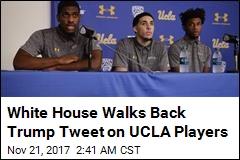 White House Walks Back Trump Tweet on UCLA Players