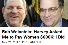 Bob Weinstein: Harvey Asked Me to Pay Women $600K; I Did