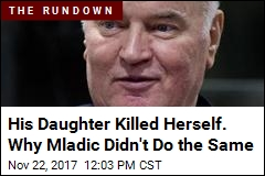 Ratko Mladic Vowed to Kill Himself, but Couldn't Do It