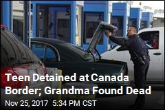 Teen Detained at Canada Border; Grandma Found Dead