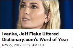 Ivanka, Jeff Flake Uttered Dictionary.com's Word of Year