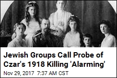Jewish Groups Angered by Probe of Czar's 1918 Killing