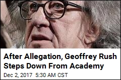 After Allegation, Geoffrey Rush Steps Down From Academy