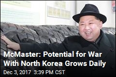 McMaster: Potential for War With North Korea Grows Daily