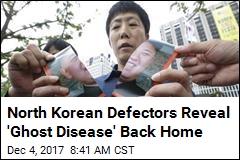 North Korean Defectors Reveal 'Ghost Disease' Back Home