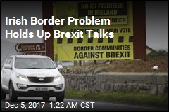 Irish Border Is Sticking Point in Brexit Talks