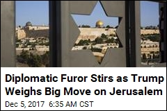 Diplomatic Furor Stirs as Trump Weighs Big Move on Jerusalem