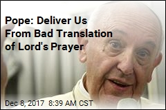 Pope: Deliver Us From Bad Translation of Lord's Prayer