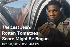The Last Jedi 's Rotten Tomatoes Score Might Be Bogus