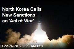 North Korea Calls New Sanctions an 'Act of War'