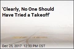 'Clearly, No One Should Have Tried a Takeoff'