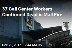 37 Call Center Workers Confirmed Dead in Mall Fire