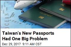 Taiwan's New Passports Had One Big Problem