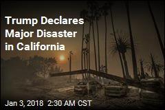 Trump Declares Major Disaster in California