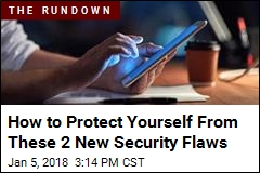 How to Protect Yourself From These 2 New Security Flaws