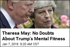 Theresa May: No Doubts About Trump's Mental Fitness