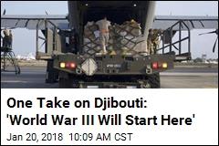 One Take on Djibouti: 'World War III Will Start Here'