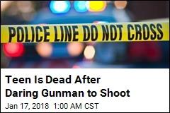 Teen Is Dead After Daring Gunman to Shoot