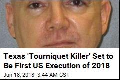 Texas 'Tourniquet Killer' Set to Be First US Execution of 2018