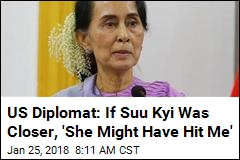 US Diplomat: If Suu Kyi Was Closer, 'She Might Have Hit Me'