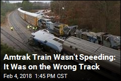 Amtrak Train Wasn't Speeding: It Was on the Wrong Track