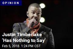 Justin Timberlake 'Has Nothing to Say'