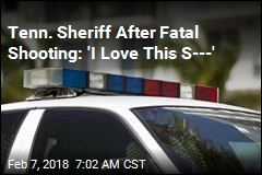 Tenn. Sheriff After Fatal Shooting: 'I Love This S---'