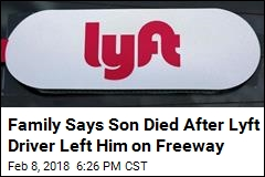 Family Says Son Died After Lyft Driver Left Him on Freeway