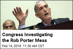 Congress Investigating the Rob Porter Mess