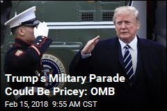 Trump's Military Parade Could Be Pricey: OMB