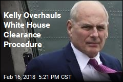 Kelly Overhauls White House Clearance Procedure