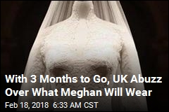 With 3 Months to Go, UK Abuzz Over What Meghan Will Wear