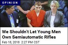 We Shouldn't Let Young Men Own Semiautomatic Rifles
